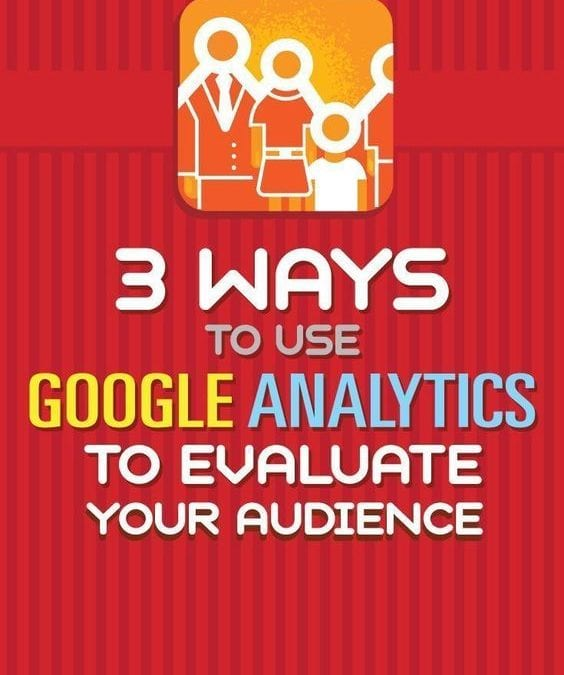 3 ways to use Google Analytics to evaluate your audience