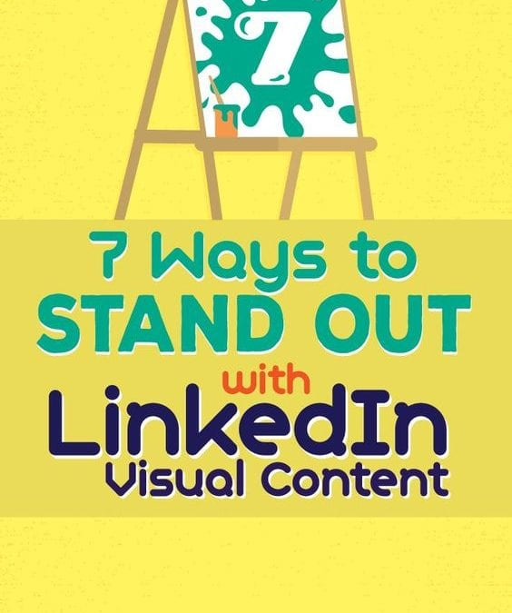 7 ways to stand out with LinkedIn visual content